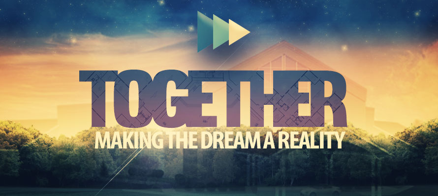 TOGETHER Making the Dream a Reality