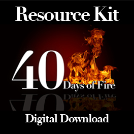 40 Days of Fire:  Resource Kit